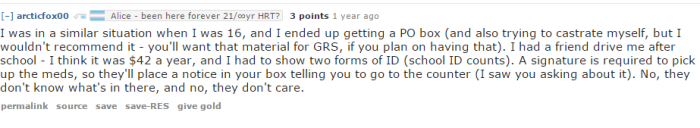 I was in a similar situation when I was 16, and I ended up getting a PO box (and also trying to castrate myself, but I wouldn't recommend it - you'll want that material for GRS, if you plan on having that). I had a friend drive me after school - I think it was $42 a year, and I had to show two forms of ID (school ID counts). A signature is required to pick up the meds, so they'll place a notice in your box telling you to go to the counter (I saw you asking about it). No, they don't know what's in there, and no, they don't care.